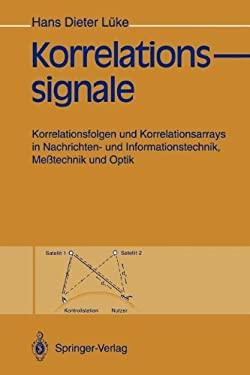 Korrelationssignale: Korrelationsfolgen Und Korrelationsarrays in Nachrichten- Und Informationstechnik, Me Technik Und Optik 9783642769535
