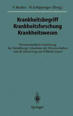 Krankheitsbegriff Krankheitsforschung Krankheitswesen: Wissenschaftliche Festsitzung Der Heidelberger Akademie Der Wissenschaften Zum 80. Geburtstag V 9783642797002