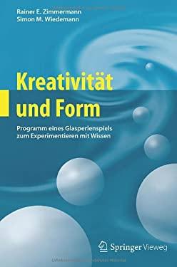 Kreativit T Und Form: Programm Eines Glasperlenspiels Zum Experimentieren Mit Wissen 9783642275203