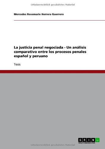La Justicia Penal Negociada - Un an Lisis Comparativo Entre Los Procesos Penales Espa Ol y Peruano 9783640708796
