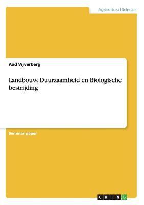 Landbouw, Duurzaamheid En Biologische Bestrijding 9783640332625