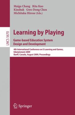 Learning by Playing: Game-Based Education System Design and Development: 4th International Conference on E-Learning and Games, Edutainment 2009, Banff 9783642033636