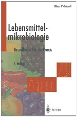 Lebensmittelmikrobiologie: Grundlagen F R Die Praxis 9783642804731