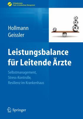 Leistungsbalance F R Leitende Rzte: Selbstmanagement, Stress-Kontrolle, Resilienz Im Krankenhaus 9783642293337