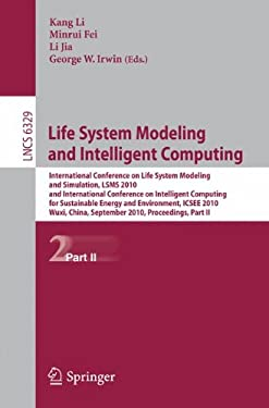Life System Modeling and Intelligent Computing: International Conference on Life System Modeling and Simulation, LSMS 2010, and International Conferen 9783642155963