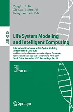 Life System Modeling and Intelligent Computing: International Conference on Life System Modeling and Simulation, LSMS 2010, and International Conferen 9783642156144