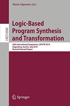 Logic-Based Program Synthesis and Transformation: 20th International Symposium, LOPSTR 2010, Hagenberg, Austria, July 23-25, 2010, Revised Selected Pa 9783642205507