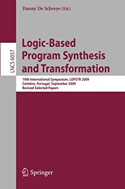Logic-Based Program Synthesis and Transformation: 19th International Symposium, Lopstr 2009, Coimbra, Portugal, September 2009, Revised Selected Paper 9783642125911