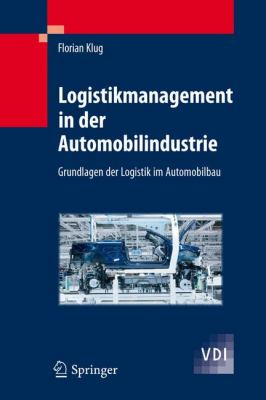 Logistikmanagement In der Automobilindustrie: Grundlagen der Logistik Im Automobilbau 9783642052927