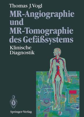 MR-Angiographie Und MR-Tomographie Des Gef Systems: Klinische Diagnostik 9783642789816
