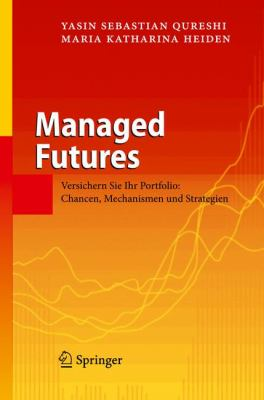 Managed Futures: Versichern Sie Ihr Portfolio: Chancen, Mechanismen Und Strategien 9783642032318