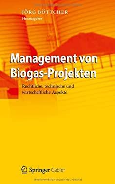 Management Von Biogas-Projekten: Rechtliche, Technische Und Wirtschaftliche Aspekte 9783642209550