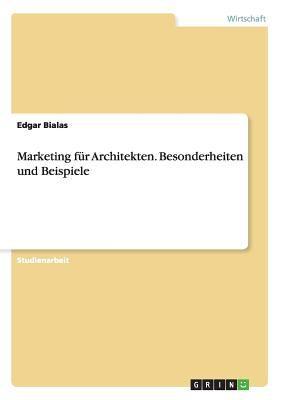 Marketing F R Architekten - Besonderheiten Und Beispiele 9783640723119