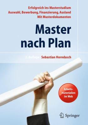 Master Nach Plan: Erfolgreich Ins Masterstudium: Auswahl, Bewerbung, Finanzierung, Auslandsstudium, Mit Musterdokumenten 9783642130199