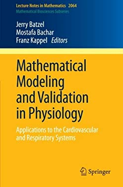 Mathematical Modeling and Validation in Physiology: Applications to the Cardiovascular and Respiratory Systems 9783642328817