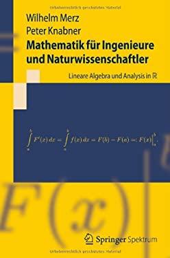 Mathematik F R Ingenieure Und Naturwissenschaftler: Lineare Algebra Und Analysis in R 9783642299797