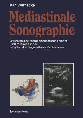 Mediastinale Sonographie: Untersuchungstechnik, Diagnostische Effizienz Und Stellenwert in Der Bildgebenden Diagnostik Des Mediastinums 9783642758492