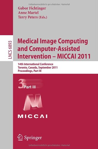 Medical Image Computing and Computer-Assisted Intervention - MICCAI 2011: 14th International Conference, Toronto, Canada, September 18-22, 2011, Proce 9783642236259