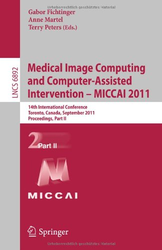 Medical Image Computing and Computer-Assisted Intervention - Miccai 2011: 14th International Conference, Toronto, Canada, September 18-22, 2011, Proce 9783642236280
