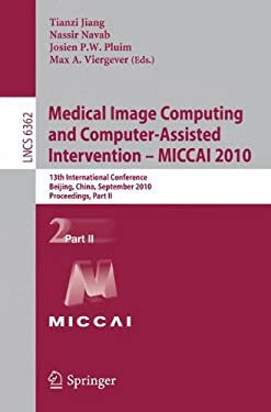Medical Image Computing and Computer-Assisted Intervention - MICCAI 2010: 13th International Conference, Beijing, China, September 20-24, 2010, Procee 9783642157448