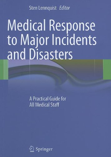 Medical Response to Major Incidents and Disasters: A Practical Guide for All Medical Staff Sten Lennquist
