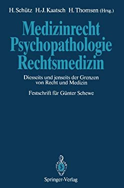 Medizinrecht Psychopathologie Rechtsmedizin: Diesseits Und Jenseits Der Grenzen Von Recht Und Medizin Festschrift F R G Nter Schewe 9783642762918