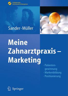 Meine Zahnarztpraxis - Marketing: Patientengewinnung, Markenbildung, Positionierung 9783642130816