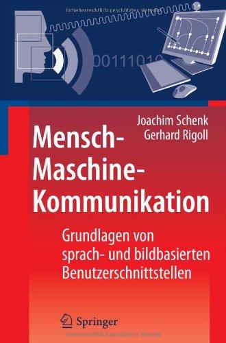 Mensch-Maschine-Kommunikation: Grundlagen Von Sprach- Und Bildbasierten Benutzerschnittstellen 9783642054563