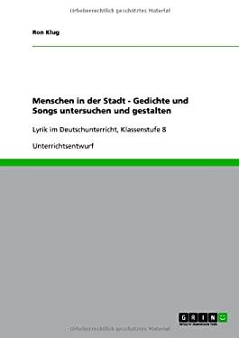 Menschen in Der Stadt - Gedichte Und Songs Untersuchen Und Gestalten 9783640652877