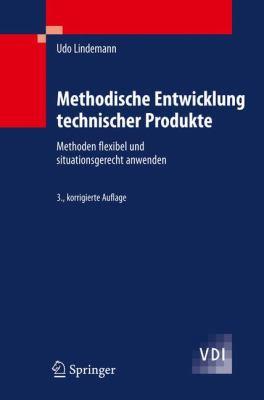 Methodische Entwicklung Technischer Produkte: Methoden Flexibel Und Situationsgerecht Anwenden 9783642014222