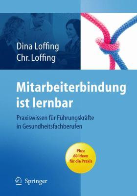 Mitarbeiterbindung Ist Lernbar: Praxiswissen Fur Fahrungskr Fte in Gesundheitsfachuber Ufen (1. Aufl.) 9783642051241