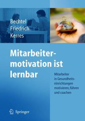Mitarbeitermotivation Ist Lernbar: Mitarbeiter In Gesundheitseinrichtungen Motivieren, Fuhren, Coachen 9783642051210