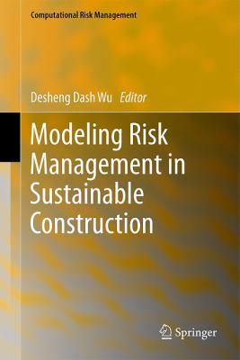 Modeling Risk Management in Sustainable Construction - Wu, Desheng Dash / Wu, Dash