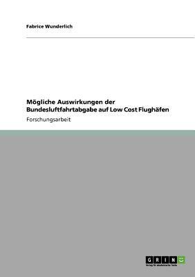 M Gliche Auswirkungen Der Bundesluftfahrtabgabe Auf Low Cost Flugh Fen 9783640873128