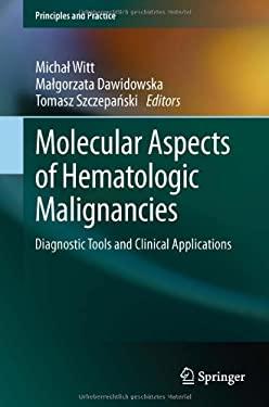 Molecular Aspects of Hematologic Malignancies: Diagnostic Tools and Clinical Applications 9783642294662