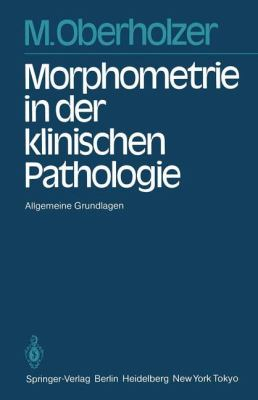 Morphometrie in Der Klinischen Pathologie: Allgemeine Grundlagen 9783642691027