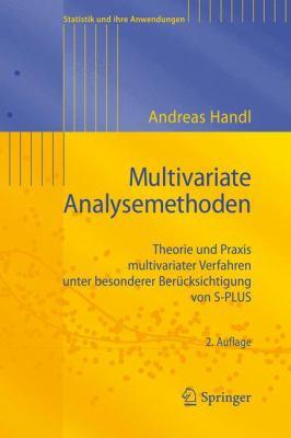 Multivariate Analysemethoden: Theorie Und Praxis Multivariater Verfahren Unter Besonderer Ber Cksichtigung Von S-Plus 9783642149863
