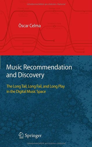 Music Recommendation and Discovery: The Long Tail, Long Fail, and Long Play in the Digital Music Space 9783642132865