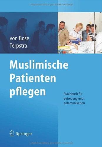 Muslimische Patienten Pflegen: Praxisbuch F R Betreuung Und Kommunikation 9783642249242