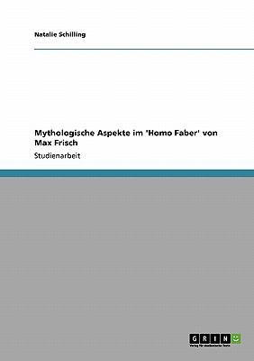 Mythologische Aspekte Im 'Homo Faber' Von Max Frisch 9783640302765