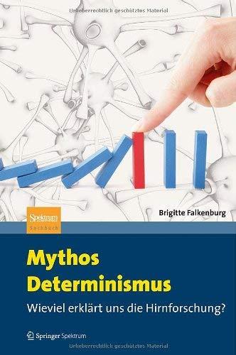 Mythos Determinismus: Wieviel Erkl Rt Uns Die Hirnforschung? 9783642250972