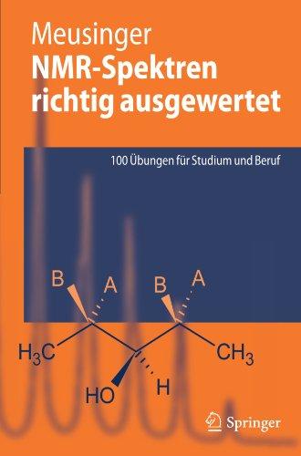 NMR-Spektren Richtig Ausgewertet: 100 Bungen F R Studium Und Beruf 9783642016820