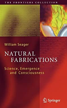 Natural Fabrications: Science, Emergence and Consciousness 9783642295980