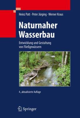 Naturnaher Wasserbau: Entwicklung Und Gestaltung Von Fliessgewassern 9783642121708