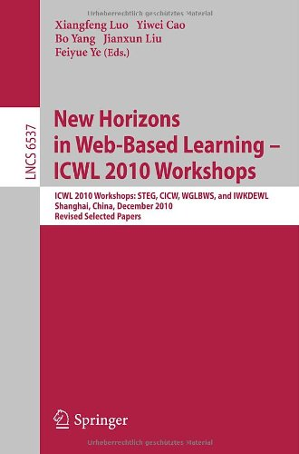 New Horizons in Web Based Learning - ICWL 2010 Workshops: ICWL 2010 Workshops: STEG, CICW, WGLBWS and IWKDEWL, Shanghai, China, December 7-11, 2010, R 9783642205385