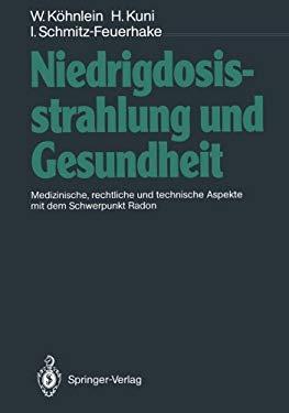 Niedrigdosisstrahlung Und Gesundheit: Medizinische, Rechtliche Und Technische Aspekte Mit Dem Schwerpunkt Radon 9783642934766