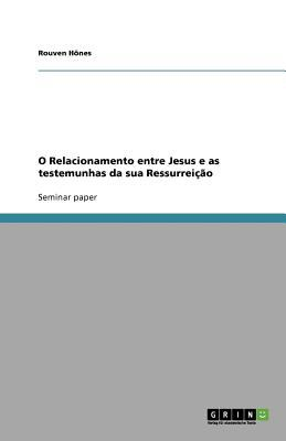 O Relacionamento Entre Jesus E as Testemunhas Da Sua Ressurrei O