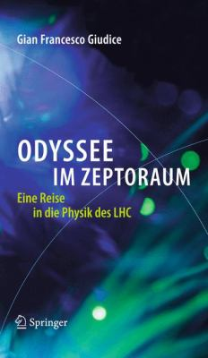 Odyssee Im Zeptoraum: Eine Reise in Die Physik Des Lhc 9783642223945
