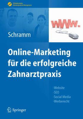 Online-Marketing F R Die Erfolgreiche Zahnarztpraxis: Website, Seo, Social Media, Werberecht 9783642253379