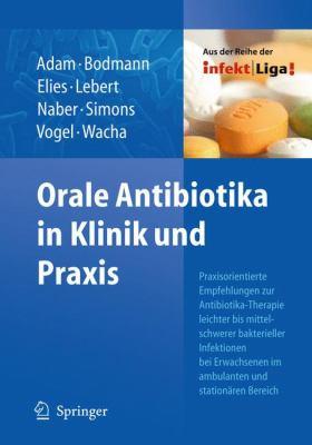 Orale Antibiotika in Klinik Und Praxis: Praxisorientierte Empfehlungen Zur Antibiotika-Therapie Leichter Und Mittelschwerer Bakterieller Infektionen B 9783642005213